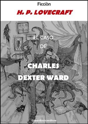 El caso de Charles Dexter Ward by H. P. Lovecraft from StreetLib SRL in General Novel category