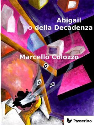 Abigail o della Decadenza by Marcello Colozzo from StreetLib SRL in Art & Graphics category