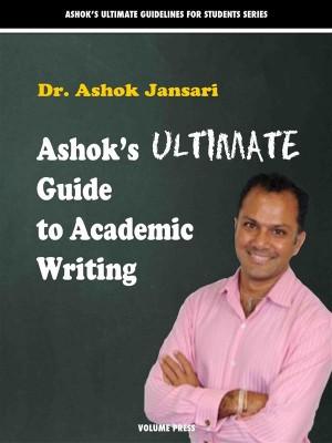 Ashok's Ultimate Guide to Academic Writings by Ashok Jansari from StreetLib SRL in General Academics category