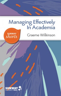 Managing Effectively in Academia: A Guide to Good Practice for Academic Managers and Leaders in Higher Education