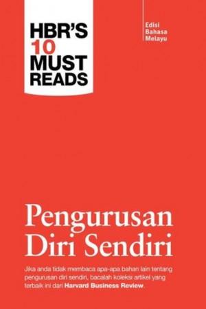 Harvard Business Review's 10 Must Reads: Pengurusan Diri Sendiri (Edisi Bahasa Melayu)