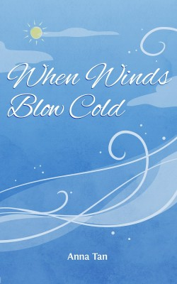 When Winds Blow Cold by Anna Tan from Teaspoon Publishing in General Novel category