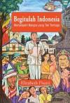 Begitulah Indonesia: Menjelajahi Bangsa yang Tak Terduga - text