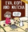 Eva, Kopi and Matcha - text