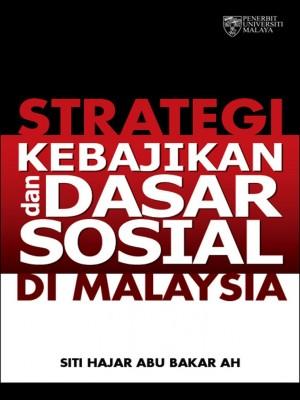 Strategi Kebajikan dan Dasar Sosial di Malaysia by Syed Othman Syed Omar from University of Malaya Press in General Novel category