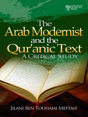 The Arab Modernists and the Quranic Text by Jilani Ben Touhami Meftah from University of Malaya Press in Language & Dictionary category