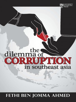 The Dilemma of Corruption in Southeast Asia by Fethi Ben Jomma Ahmed from University of Malaya Press in General Academics category