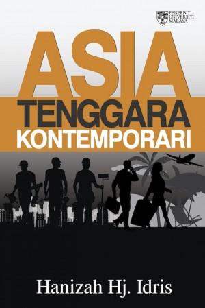 Asia Tenggara Kontemporari by Hanizah Hj Idris from University of Malaya Press in General Academics category