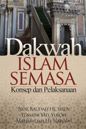 Dakwah Islam Semasa: Konsep dan Pelaksanaan by Nor Raudah Hj. Siren, Yusmini Mohd. Yusoff & Mahmudah Hj. Nawawi from University of Malaya Press in Religion category