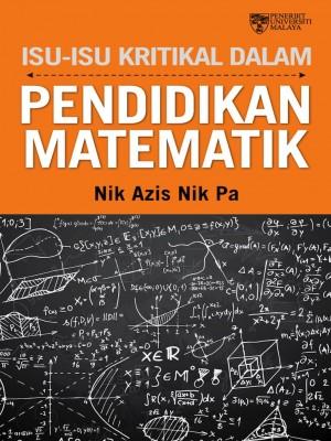 Isu-Isu Kritikal dlm Pendidikan Matematik by Nik Azis Nik Pa from University of Malaya Press in General Academics category