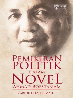 Pemikiran Politik Dalam Novel Ahmad Boestamam by Zabidin Haji Ismail from University of Malaya Press in General Academics category