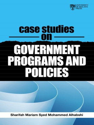 Case Studies on Government Programs and Policies by Sharifah Mariam Syed Mohammed Alhabshi from University of Malaya Press in General Academics category