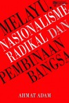 MELAYU, NASIONALISME RADIKAL DAN PEMBINAAN BANGSA - text