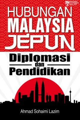 Hubungan Malaysia Jepun: Diplomasi dan Pendidikan by Ahmad Sohaimi Lazim from University of Malaya Press in General Novel category