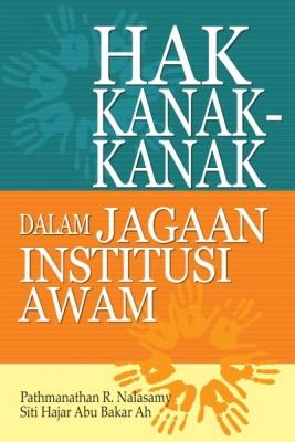 HAK KANAK-KANAK DALAM JAGAAN INSTITUSI AWAM by Pathmanathan R. Nalasamy & Siti Hajar Abu Bakar Ah from University of Malaya Press in General Novel category