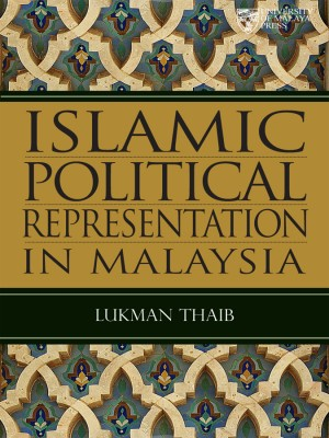 Islamic Political Representation in Malaysia by Lukman Thaib from University of Malaya Press in Religion category