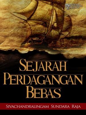 Sejarah Perdagangan Bebas by Sivachandralingam Sundara Raja from University of Malaya Press in History category