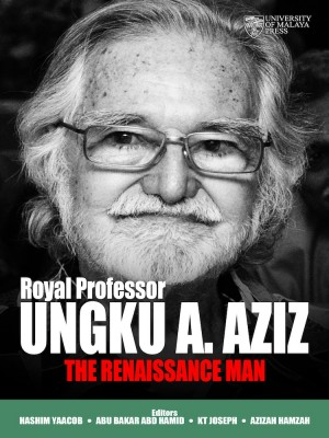 Royal Professor Ungku A. Aziz: The Renaissance Man by Hashim Yaacob, Abu Bakar Abd Hamid, KT Joseph, Azizah Hamzah from University of Malaya Press in General Academics category
