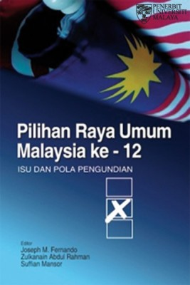 Pilihan Raya Umum Malaysia ke-12: Isu dan Pola Pengundian by Editor: Joseph M. Fernando, Zulkanain Abdul Rahman, Suffian Mansor from University of Malaya Press in General Academics category