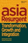 Asia Resurgent: Transformation, Growth and Integration - text