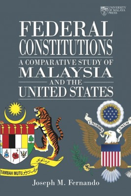 Federal Constitutions: A Comparative Study of Malaysia and the United States by Joseph M. Fernando from University of Malaya Press in General Academics category