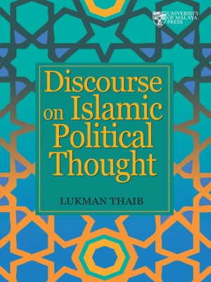 Discourse on Islamic Political Thought by Lukman Thaib from University of Malaya Press in Religion category