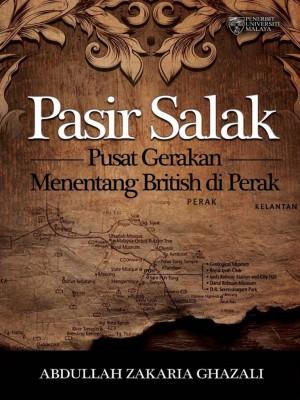 Pasir Salak: Pusat Gerakan Menentang British di Perak by Abdullah Zakaria Ghazali from University of Malaya Press in History category