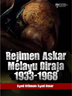 Rejimen Askar Melayu Diraja 1933‐1968 by Syed Othman Syed Omar from University of Malaya Press in History category