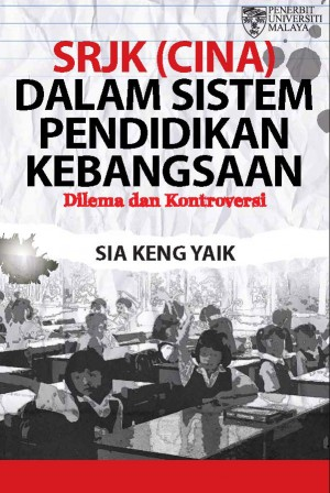 SRJK (Cina) dalam Sistem Pendidikan Kebangsaan: Dilema dan Kontroversi by Sia Keng Yek from University of Malaya Press in Law category