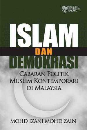 Islam dan Demokrasi: Cabaran Politik Muslim Kontemporari di Malaysia by Mohd Izani Mohd Zain from University of Malaya Press in Religion category