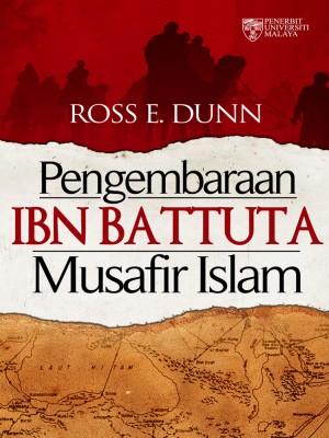 Pengembaraan Ibn Battuta Musafir Islam by Ross E. Dunn from University of Malaya Press in History category