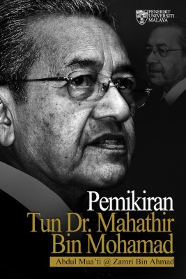 Pemikiran Tun Dr. Mahathir Mohamad by Abdul Mua'ti @ Zamri Bin Ahmad from University of Malaya Press in Autobiography,Biography & Memoirs category