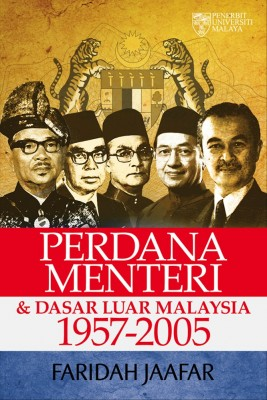 Perdana Menteri dan Dasar Luar Malaysia by Faridah Jaafar from University of Malaya Press in History category