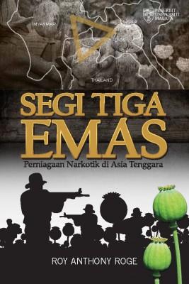 Segi Tiga Emas: Perniagaan Narkotik di Asia Tenggara by Roy Anthony Rogers from University of Malaya Press in General Academics category