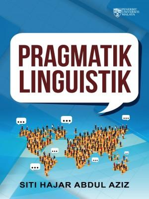 Pragmatik Linguistik by Siti Hajar Abdul Aziz from University of Malaya Press in General Academics category