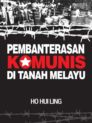 Pembanterasaan Komunis Di Tanah Melayu by Ho Hui Ling from University of Malaya Press in History category