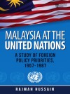 Malaysia at the United Nations: A Study of Foreign Policy Priorities, 1957-1987, Second Edition - text