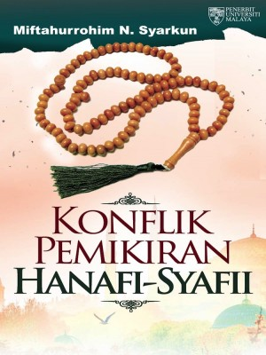 Konflik Pemikiran Hanafi - Syafii by Miftahurrohim N. Syarkun from University of Malaya Press in Religion category