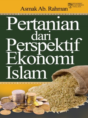 Pertanian dari Perspektif Ekonomi Islam by Asmak Ab. Rahman from University of Malaya Press in General Academics category
