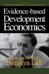 Evidence-Based Development Economics: Essays In Honor Of Sanjaya Lall - text