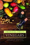 TROPICAL FRUIT VINEGARS - text