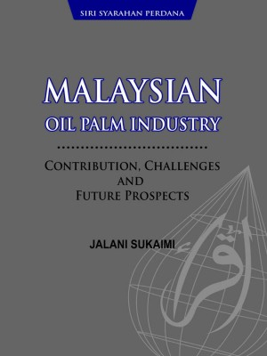 MALAYSIAN OIL PALM INDUSTRY CONTRIBUTION, CHALLENGES AND FUTURE PROSPECTS