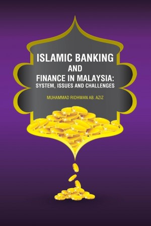 Islamic Banking and Finance In Malaysia by Editors: Muhammad Ridhwan Ab. Aziz from PENERBIT USIM in Finance & Investments category