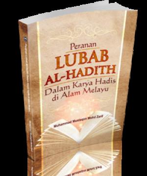 Peranan Lubab Al-Hadith dalam Karya Hadis di Alam Melayu by Muhammad Mustaqim Mohd Zarif from PENERBIT USIM in Islam category