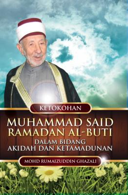 Ketokohan Muhammad Said Ramadan Al-Buti Dalam Bidang Akidah dan Ketamadunan by Mohd Rumaizuddin Ghazali from PENERBIT USIM in Autobiography,Biography & Memoirs category