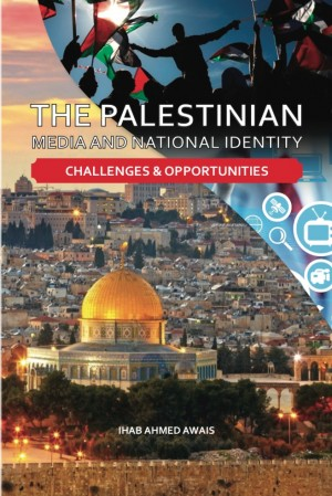 The Palestinian Media and National Identity: Challenges and Opportunities