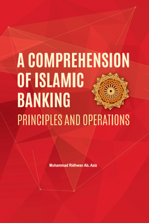 A Comprehension of Islamic Banking: Principles and Operations by MUHAMMAD RIDHWAN AB. AZIZ from PENERBIT USIM in Islam category