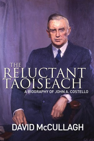 John A. Costello The Reluctant Taoiseach by David   McCullagh from Vearsa in History category