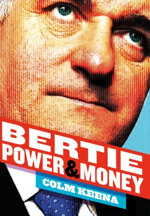 Bertie Ahern: The Man Who Blew the Boom by Colm   Keena from Vearsa in History category