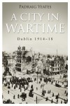 A City in Wartime – Dublin 1914–1918 by Pádraig   Yeates from  in  category